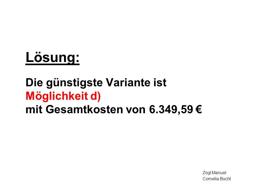 Lösung: Die günstigste Variante ist Möglichkeit d) mit Gesamtkosten von 6.349,59 €