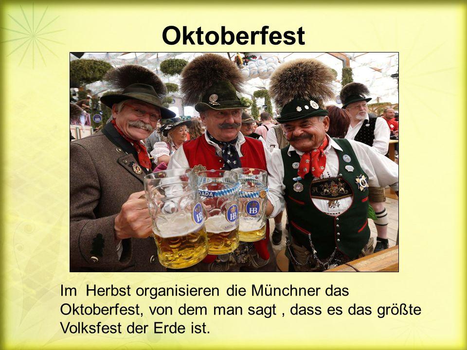 Oktoberfest Im Herbst organisieren die Münchner das Oktoberfest, von dem man sagt , dass es das größte Volksfest der Erde ist.