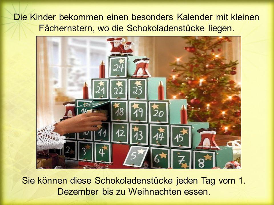 Die Kinder bekommen einen besonders Kalender mit kleinen Fächernstern, wo die Schokoladenstücke liegen.