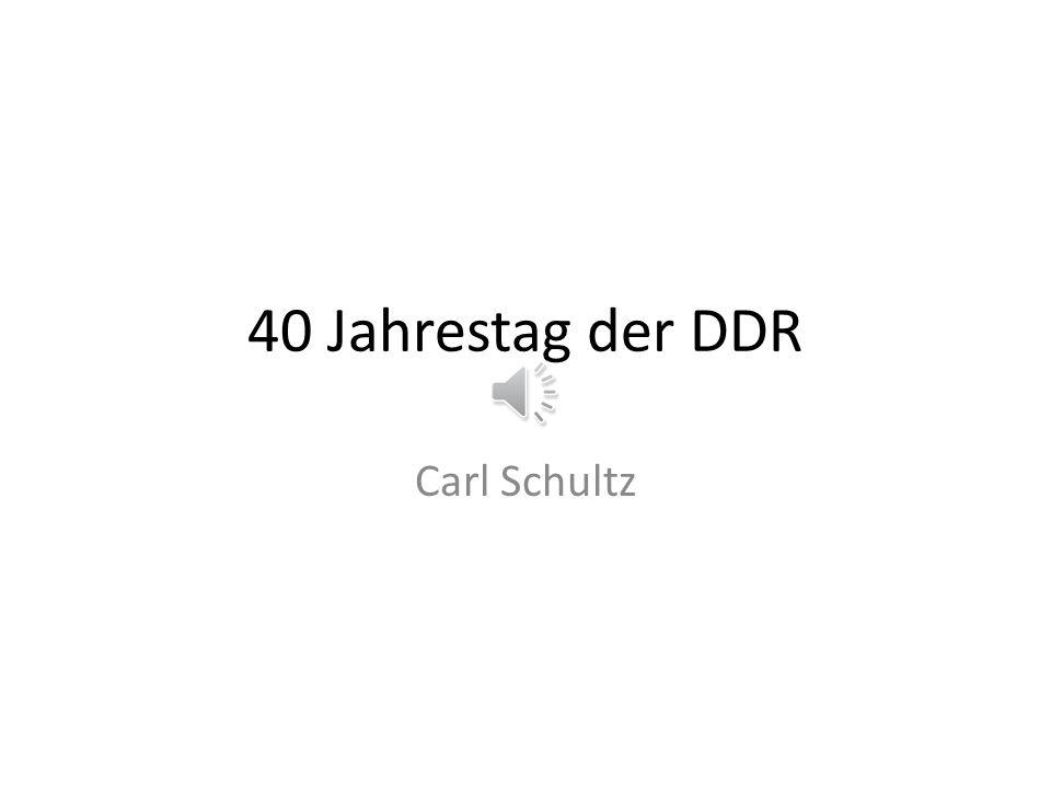 40 Jahrestag der DDR Carl Schultz