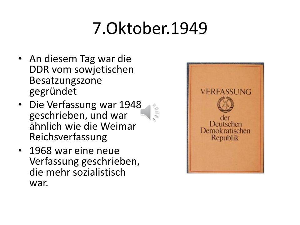 7.Oktober.1949 An diesem Tag war die DDR vom sowjetischen Besatzungszone gegründet.