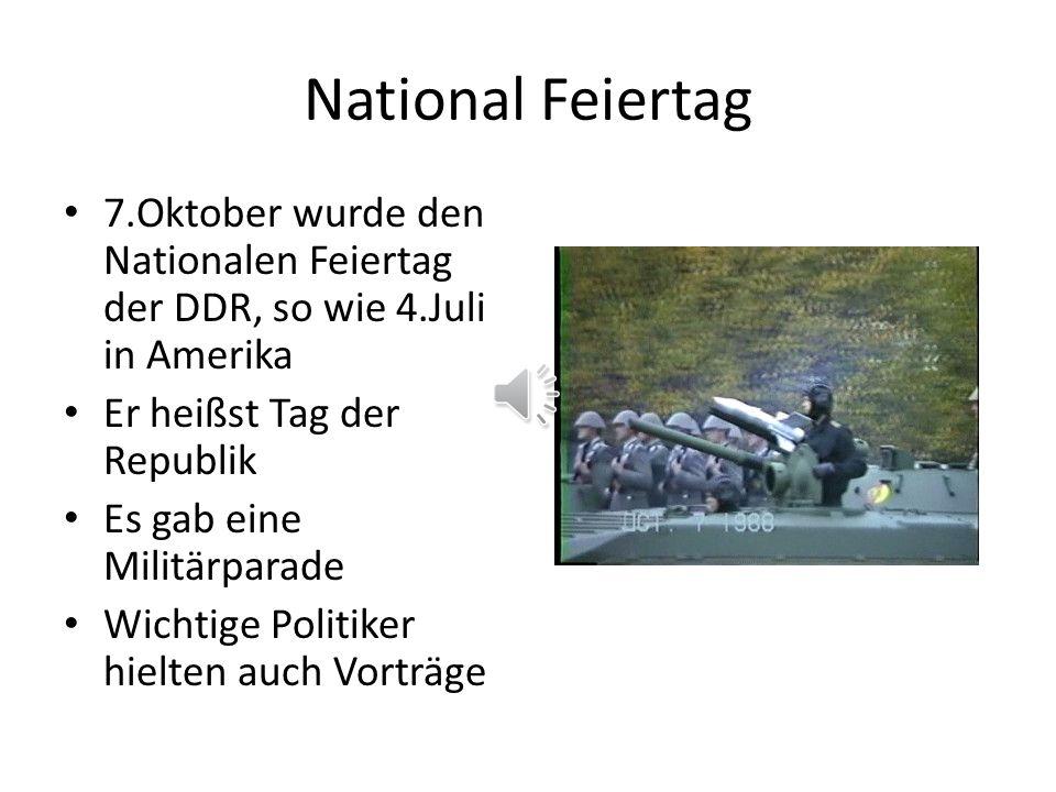 National Feiertag 7.Oktober wurde den Nationalen Feiertag der DDR, so wie 4.Juli in Amerika. Er heißst Tag der Republik.