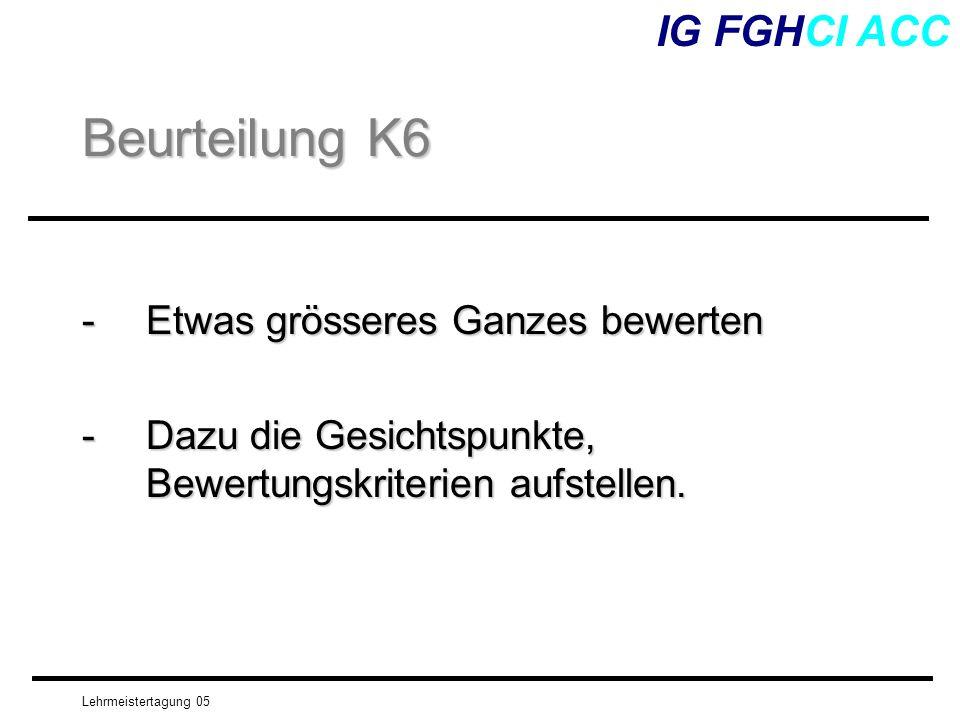 Beurteilung K6 IG FGHCI ACC - Etwas grösseres Ganzes bewerten