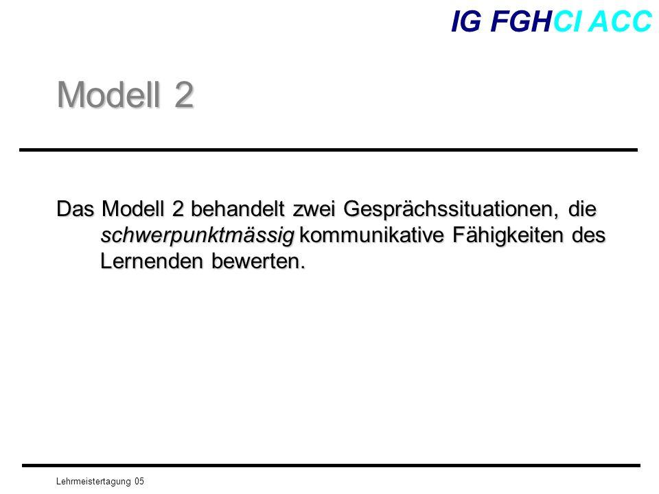 IG FGHCI ACC Modell 2. Das Modell 2 behandelt zwei Gesprächssituationen, die schwerpunktmässig kommunikative Fähigkeiten des Lernenden bewerten.