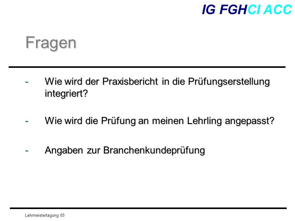 IG FGHCI ACC Fragen. Wie wird der Praxisbericht in die Prüfungserstellung integriert Wie wird die Prüfung an meinen Lehrling angepasst