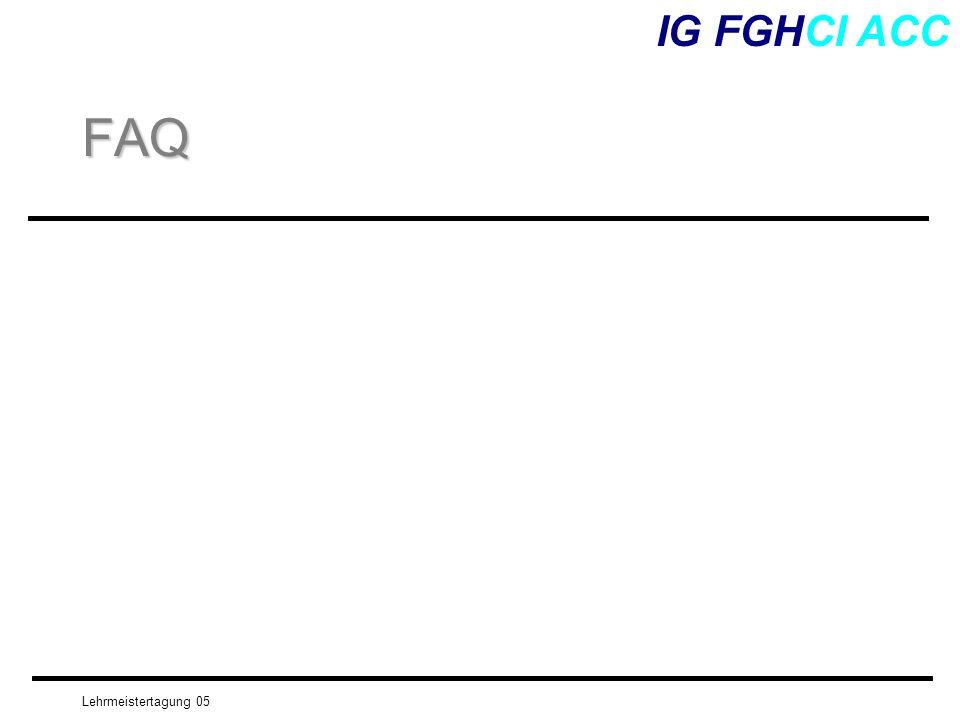 IG FGHCI ACC FAQ Lehrmeistertagung 05