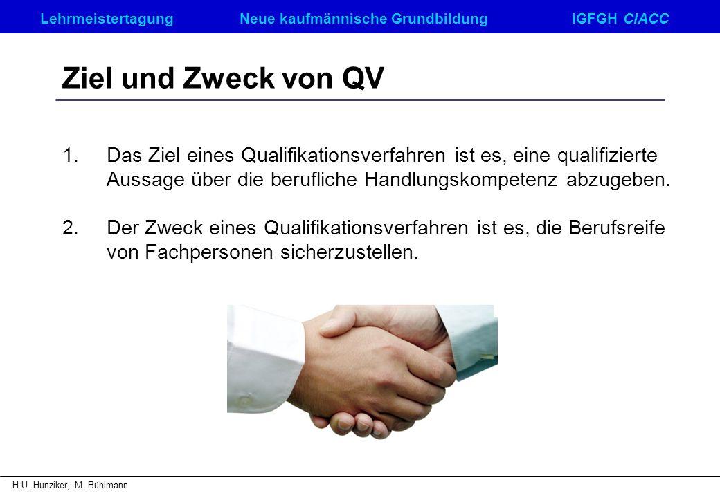 Ziel und Zweck von QV Das Ziel eines Qualifikationsverfahren ist es, eine qualifizierte Aussage über die berufliche Handlungskompetenz abzugeben.