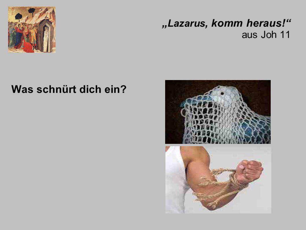 """""""Lazarus, komm heraus! aus Joh 11"""