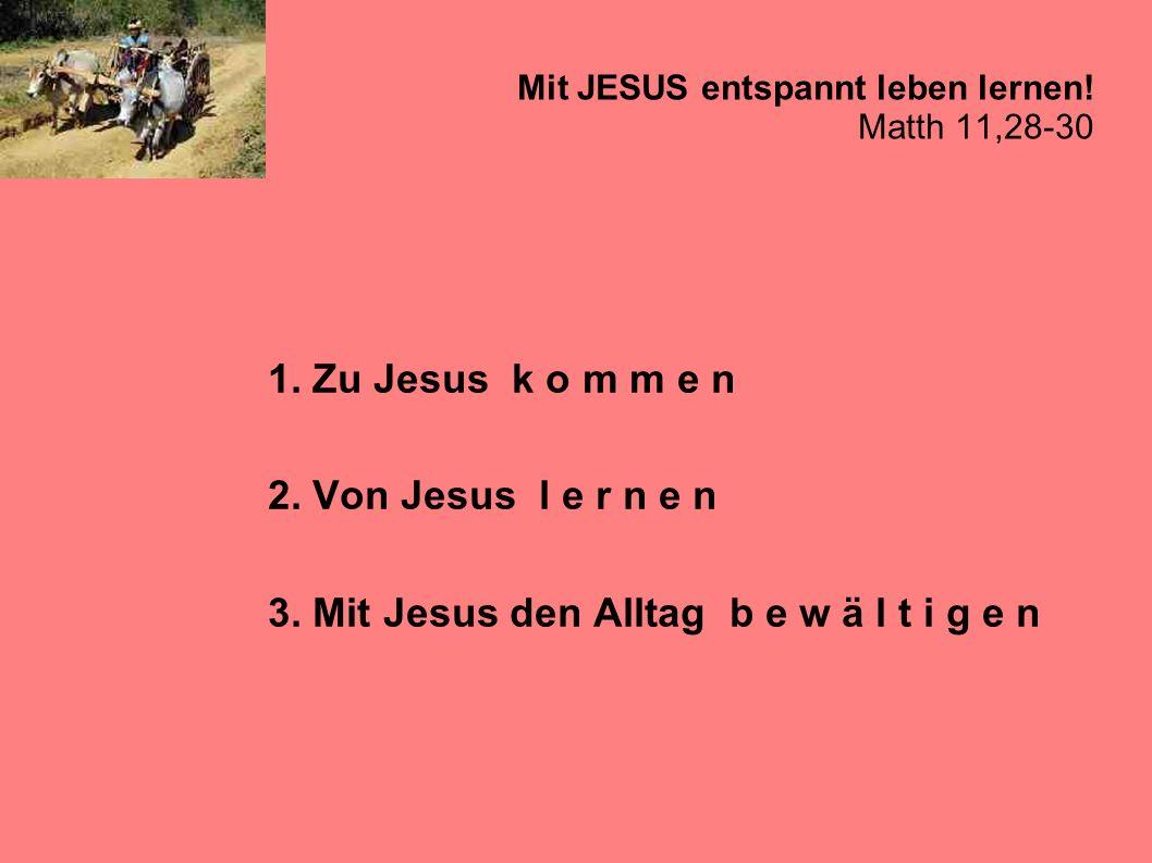 Mit JESUS entspannt leben lernen! Matth 11,28-30