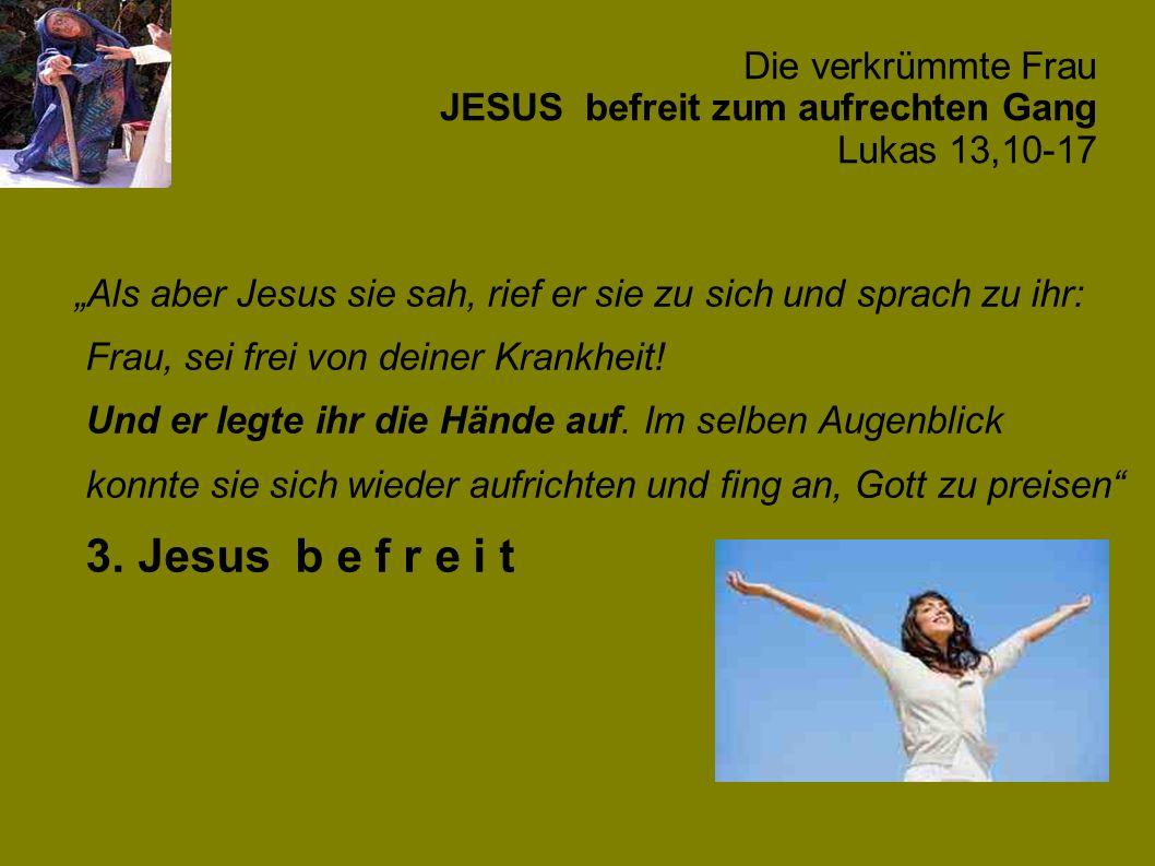Die verkrümmte Frau JESUS befreit zum aufrechten Gang Lukas 13,10-17