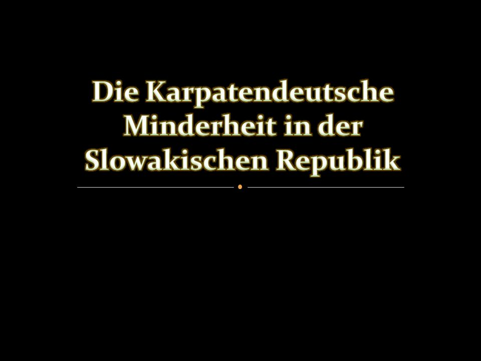 Die Karpatendeutsche Minderheit in der Slowakischen Republik