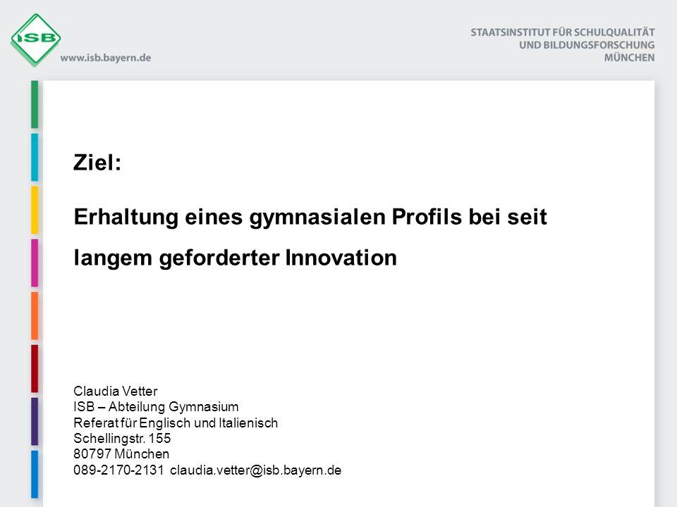 Ziel: Erhaltung eines gymnasialen Profils bei seit langem geforderter Innovation. Claudia Vetter. ISB – Abteilung Gymnasium.