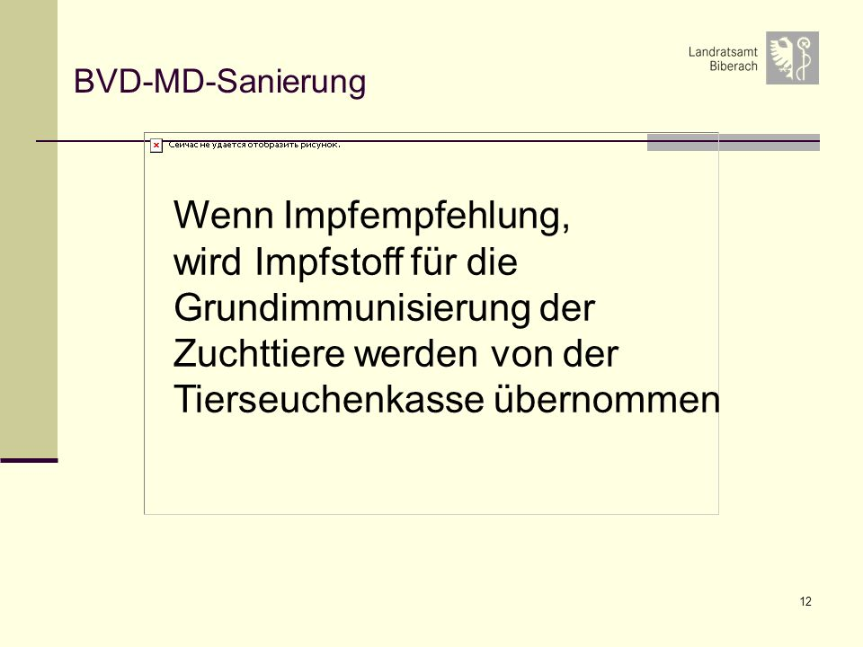 BVD-MD-Sanierung Wenn Impfempfehlung, wird Impfstoff für die Grundimmunisierung der Zuchttiere werden von der Tierseuchenkasse übernommen.