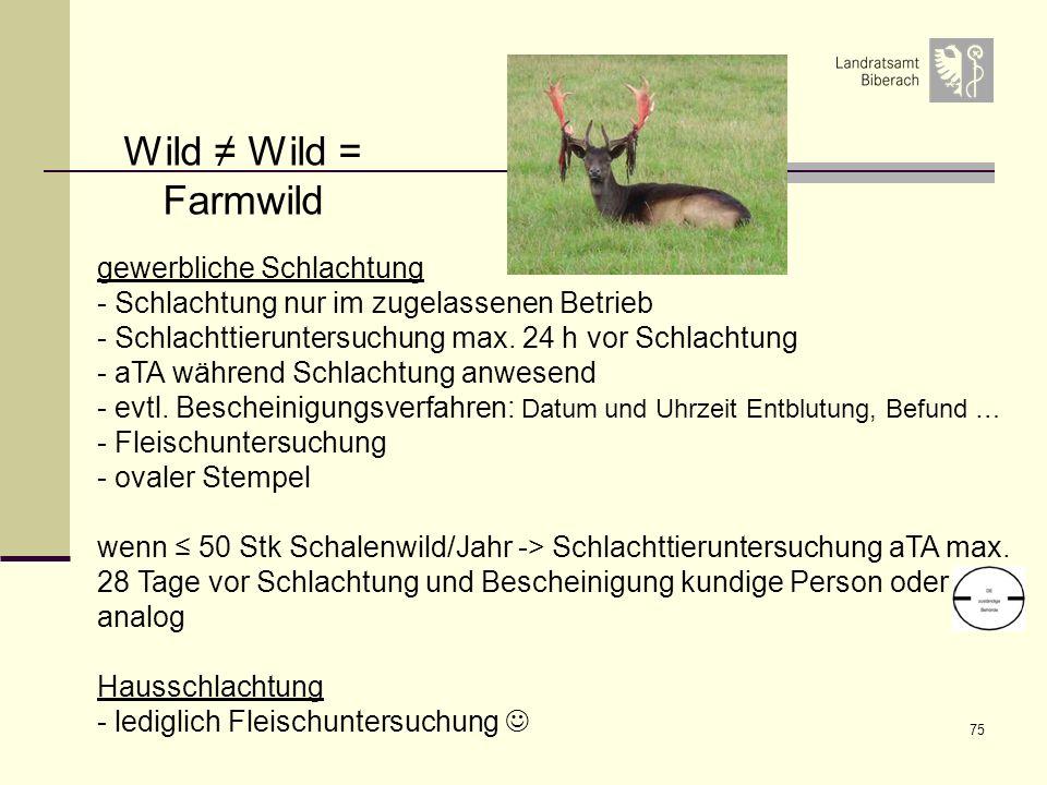 Wild ≠ Wild = Farmwild gewerbliche Schlachtung - Schlachtung nur im zugelassenen Betrieb. Schlachttieruntersuchung max. 24 h vor Schlachtung.