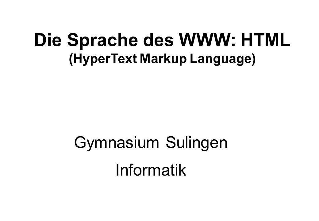 Die Sprache des WWW: HTML (HyperText Markup Language)