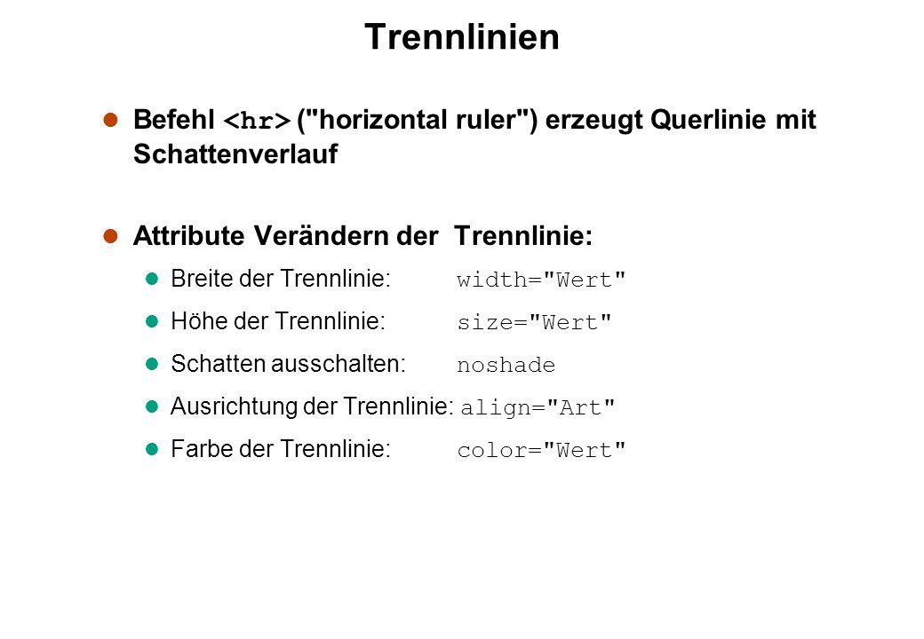 Trennlinien Befehl <hr> ( horizontal ruler ) erzeugt Querlinie mit Schattenverlauf. Attribute Verändern der Trennlinie: