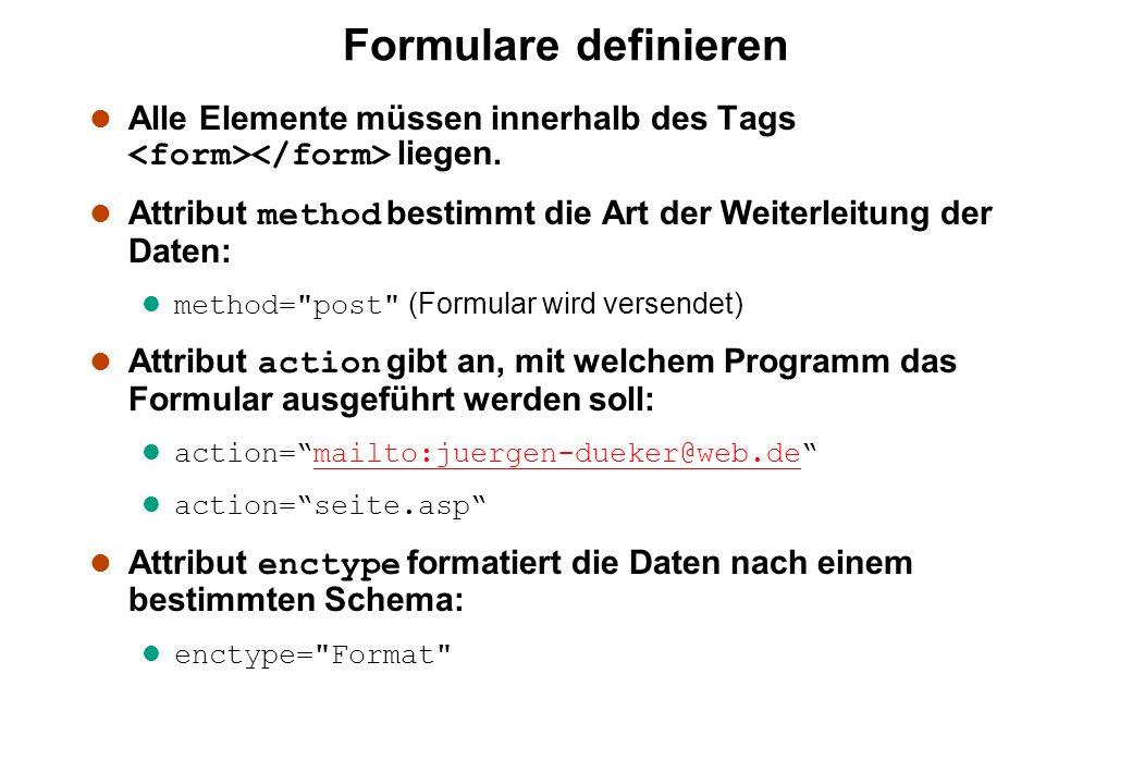 Formulare definieren Alle Elemente müssen innerhalb des Tags <form></form> liegen. Attribut method bestimmt die Art der Weiterleitung der Daten: