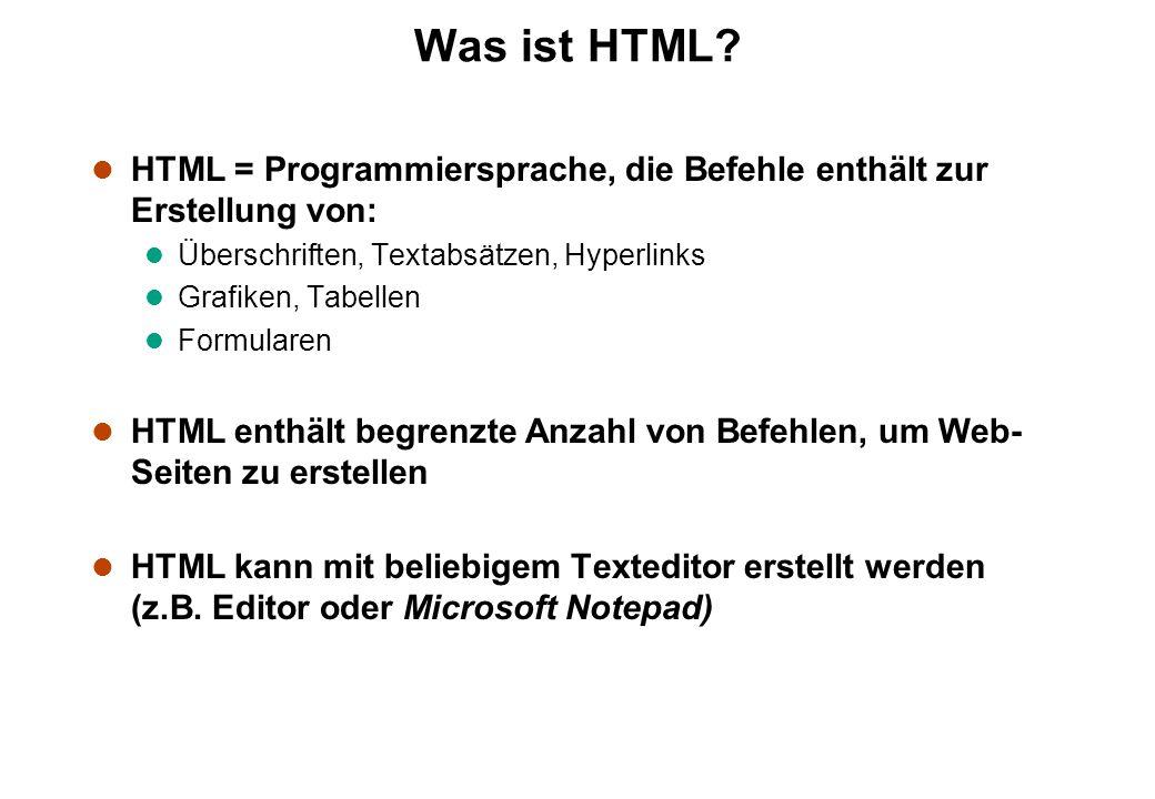 Was ist HTML HTML = Programmiersprache, die Befehle enthält zur Erstellung von: Überschriften, Textabsätzen, Hyperlinks.