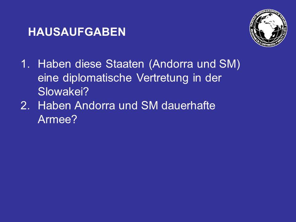 HAUSAUFGABEN Haben diese Staaten (Andorra und SM) eine diplomatische Vertretung in der Slowakei.