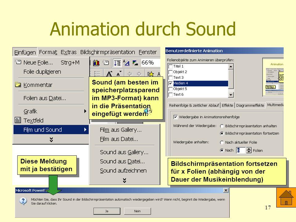 Animation durch Sound Sound (am besten im speicherplatzsparendim MP3-Format) kann in die Präsentation eingefügt werden.