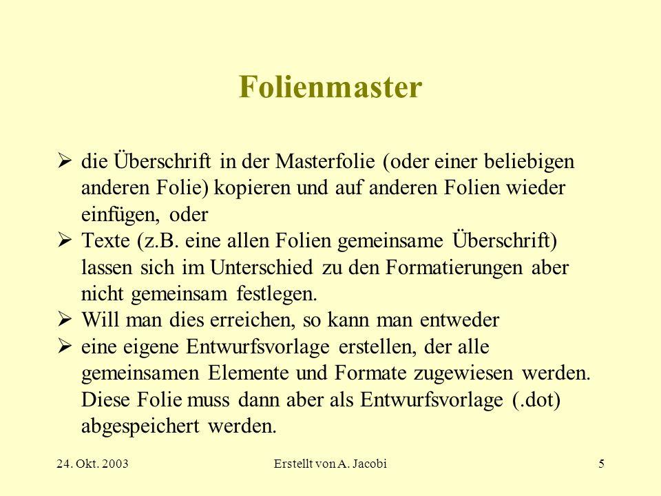 Folienmaster die Überschrift in der Masterfolie (oder einer beliebigen anderen Folie) kopieren und auf anderen Folien wieder einfügen, oder.