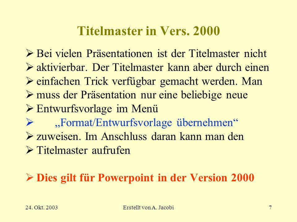 Titelmaster in Vers. 2000 Bei vielen Präsentationen ist der Titelmaster nicht. aktivierbar. Der Titelmaster kann aber durch einen.