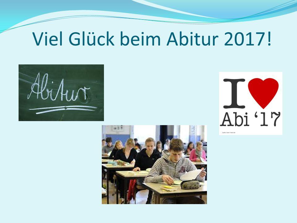 Viel Glück beim Abitur 2017!
