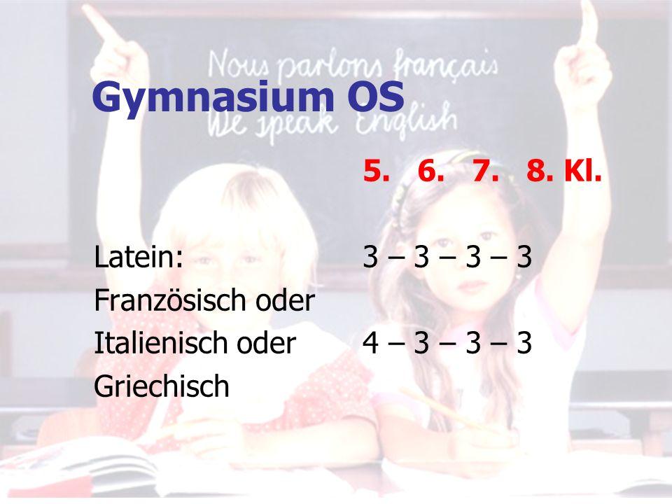 Gymnasium OS 5. 6. 7. 8. Kl. Latein: 3 – 3 – 3 – 3 Französisch oder