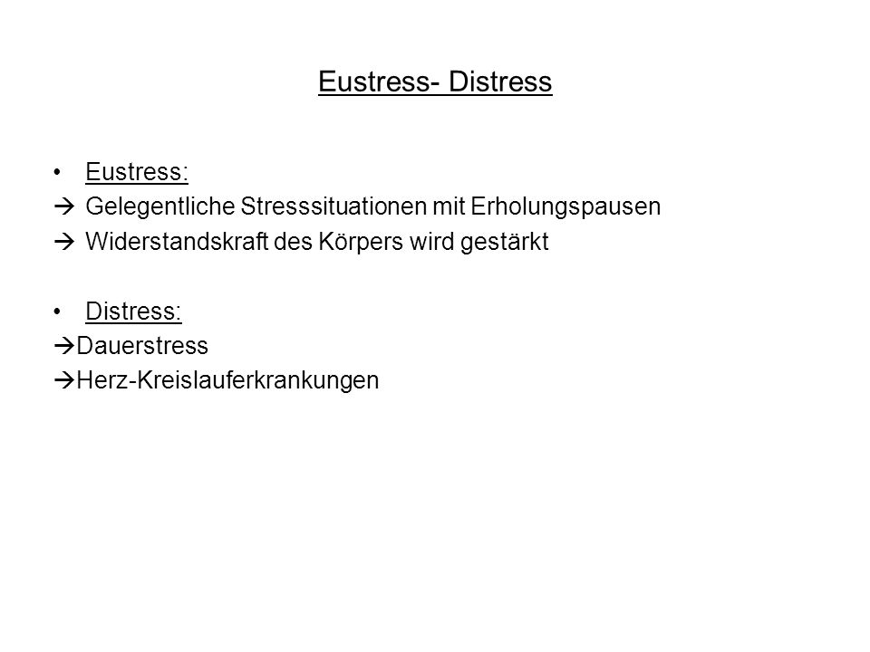 Eustress- Distress Eustress: