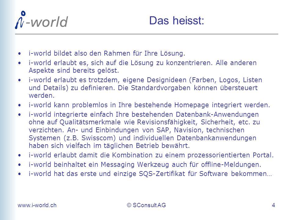 Das heisst: i-world bildet also den Rahmen für Ihre Lösung.