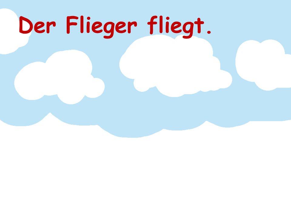 Der Flieger fliegt.