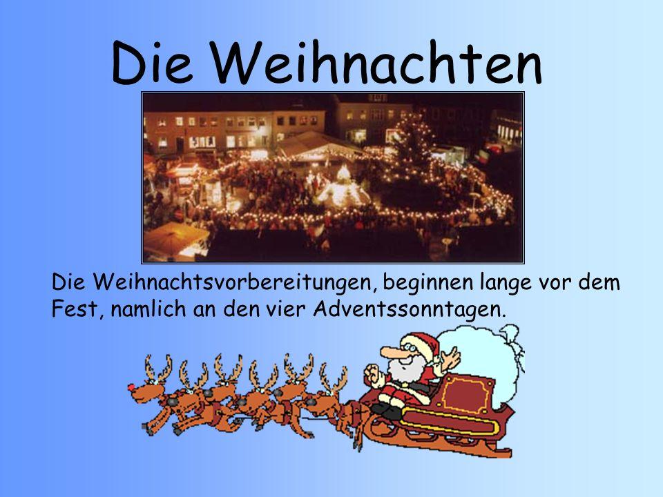 Die Weihnachten Die Weihnachtsvorbereitungen, beginnen lange vor dem Fest, namlich an den vier Adventssonntagen.