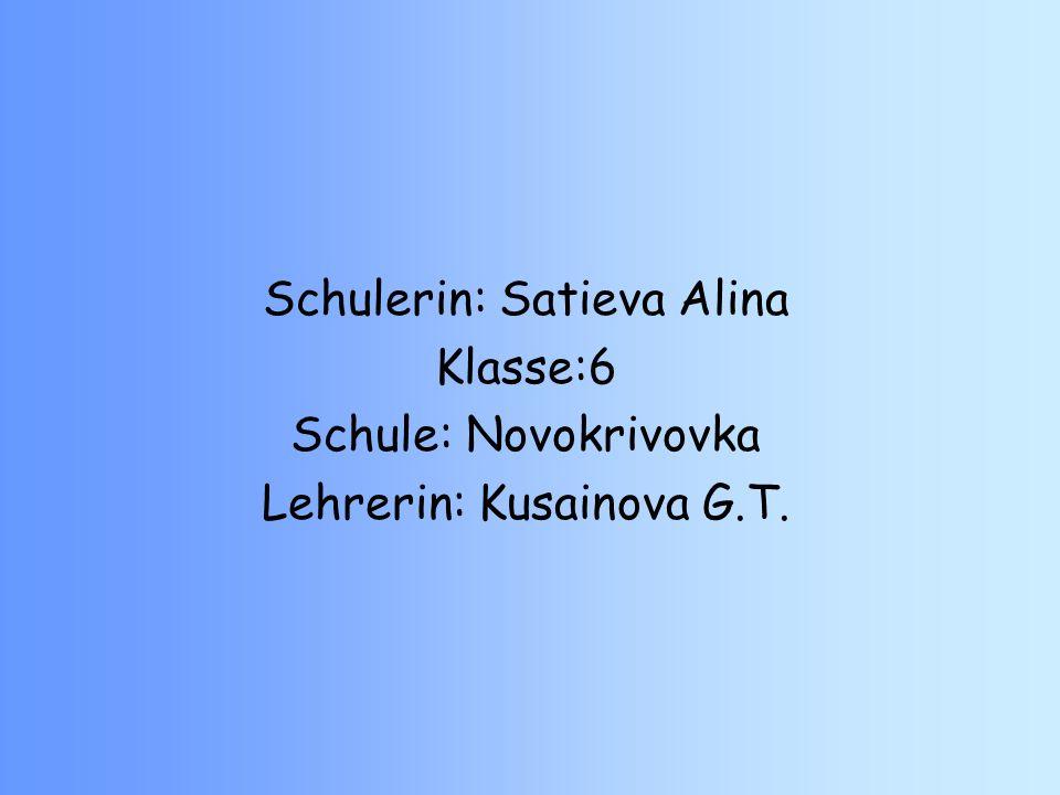 Schulerin: Satieva Alina Klasse:6 Schule: Novokrivovka
