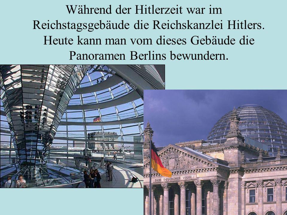 Während der Hitlerzeit war im Reichstagsgebäude die Reichskanzlei Hitlers.