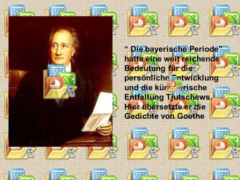Die bayerische Periode hatte eine weit reichende Bedeutung für die persönliche Entwicklung und die künstlerische Entfaltung Tjutschews.