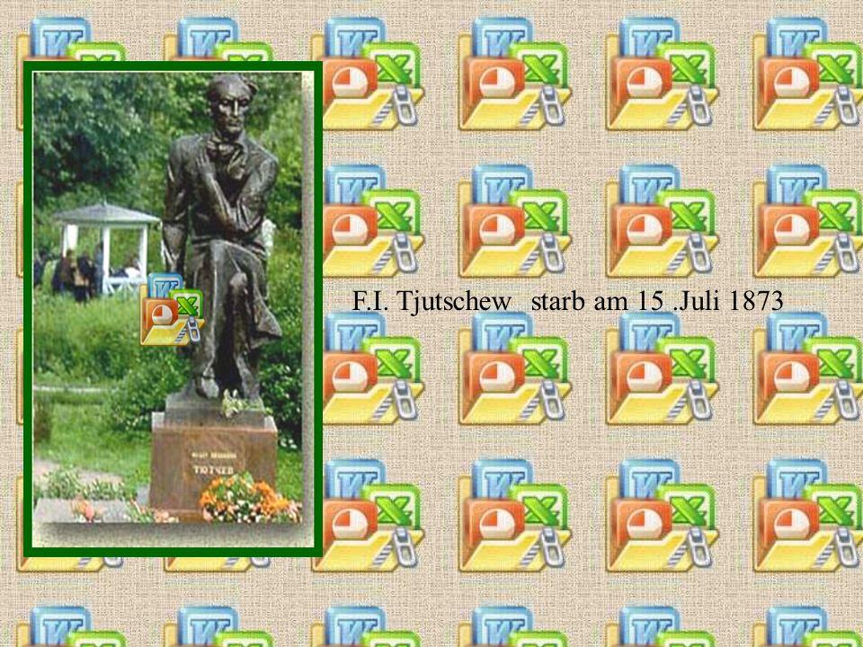 F.I. Tjutschew starb am 15 .Juli 1873