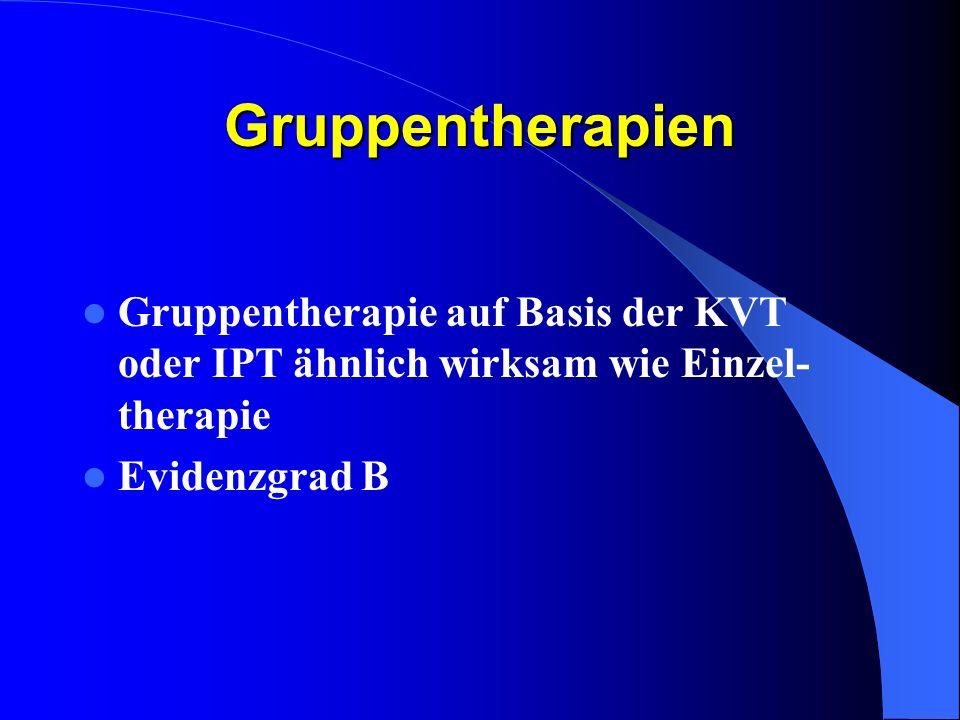 Gruppentherapien Gruppentherapie auf Basis der KVT oder IPT ähnlich wirksam wie Einzel-therapie.