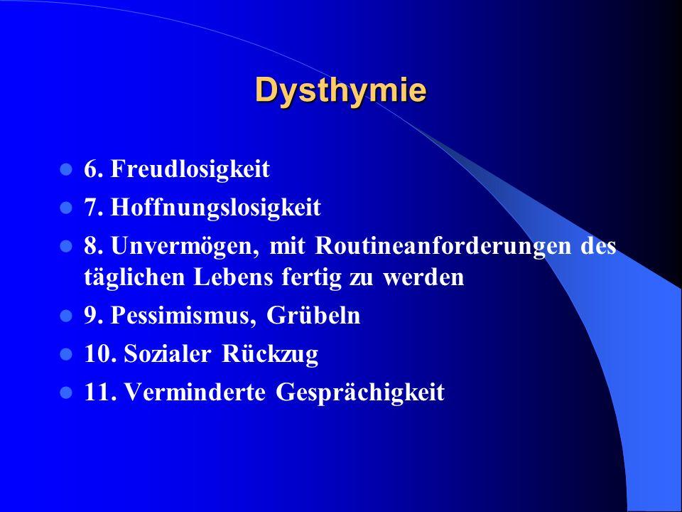 Dysthymie 6. Freudlosigkeit 7. Hoffnungslosigkeit