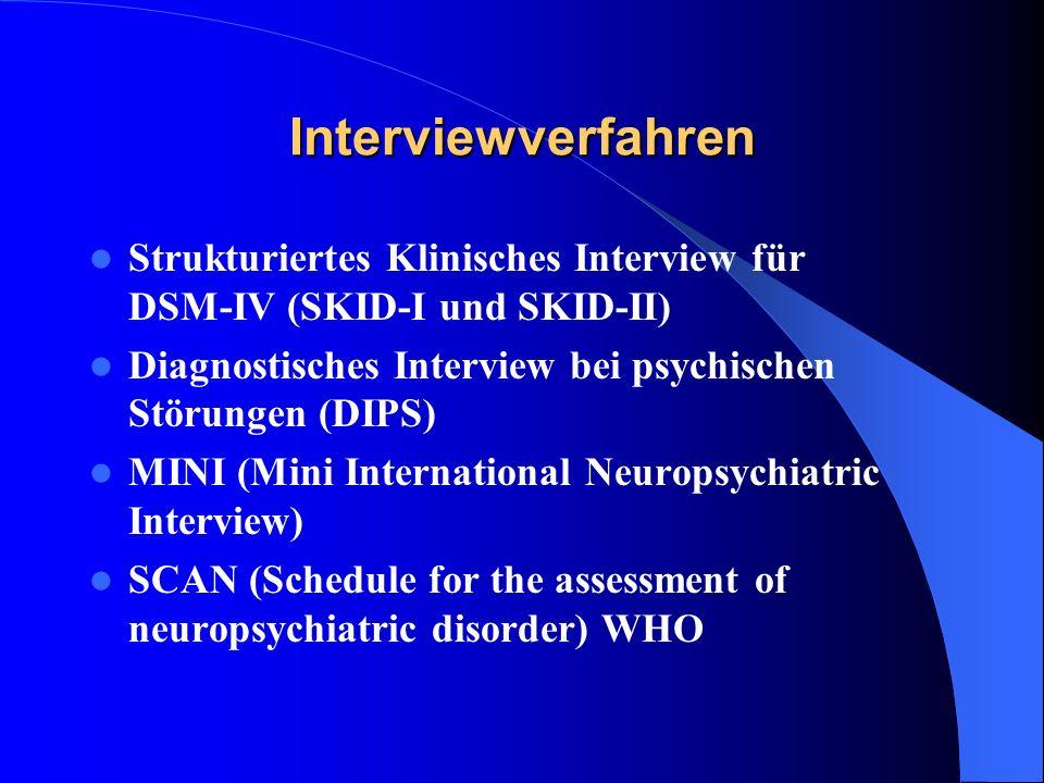 Interviewverfahren Strukturiertes Klinisches Interview für DSM-IV (SKID-I und SKID-II) Diagnostisches Interview bei psychischen Störungen (DIPS)
