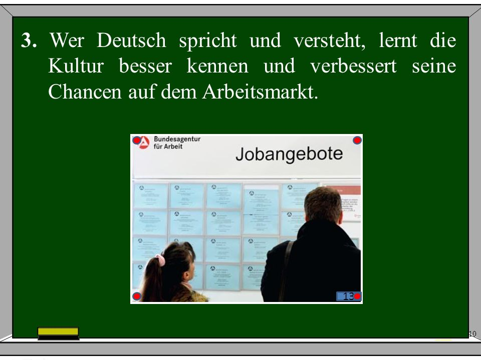 3. Wer Deutsch spricht und versteht, lernt die Kultur besser kennen und verbessert seine Chancen auf dem Arbeitsmarkt.
