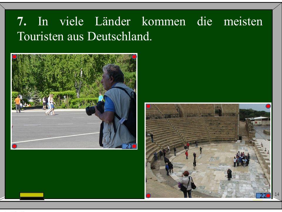 7. In viele Länder kommen die meisten Touristen aus Deutschland.