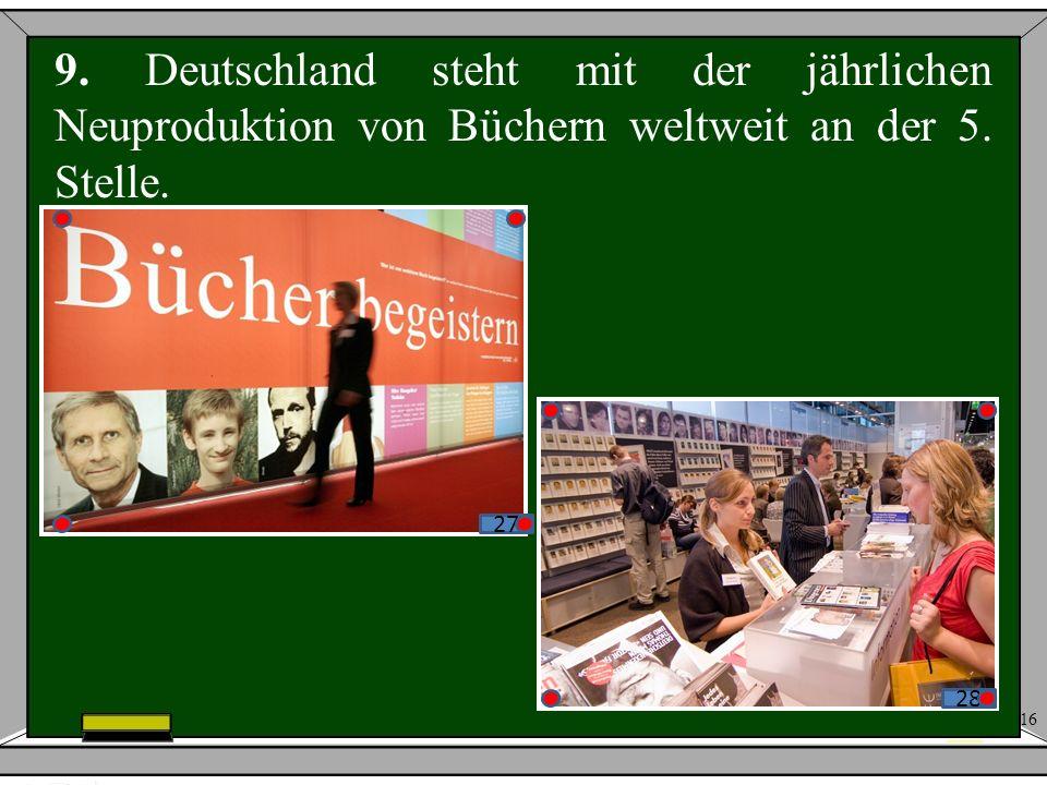 9. Deutschland steht mit der jährlichen Neuproduktion von Büchern weltweit an der 5. Stelle.