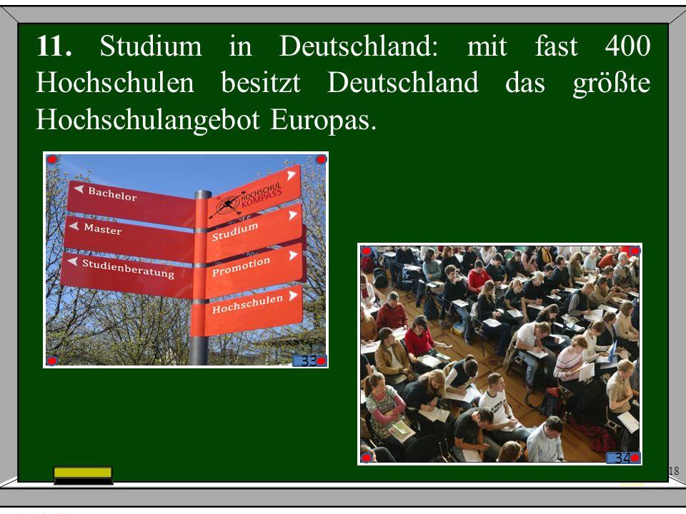 11. Studium in Deutschland: mit fast 400 Hochschulen besitzt Deutschland das größte Hochschulangebot Europas.