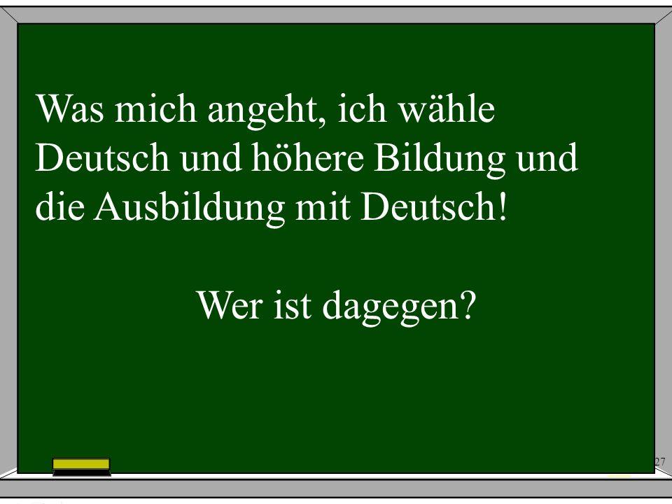 Was mich angeht, ich wähle Deutsch und höhere Bildung und die Ausbildung mit Deutsch!