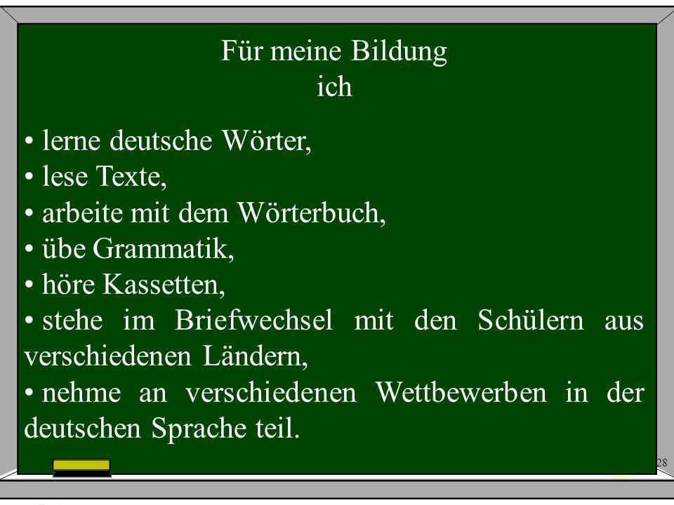 Für meine Bildung ich. lerne deutsche Wörter, lese Texte, arbeite mit dem Wörterbuch, übe Grammatik,