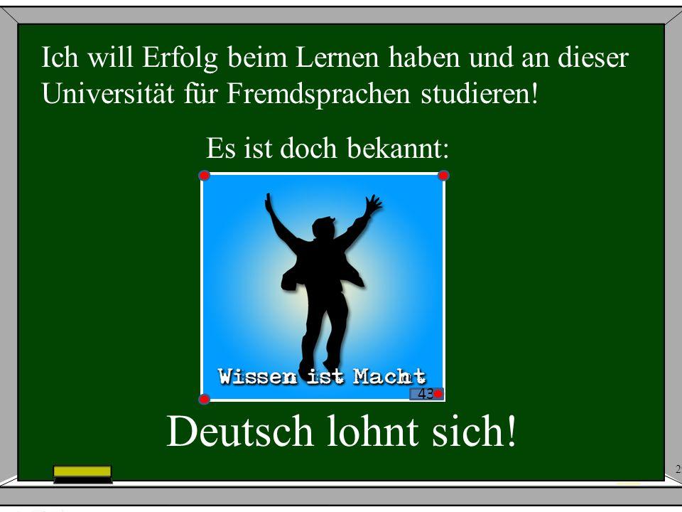 Ich will Erfolg beim Lernen haben und an dieser Universität für Fremdsprachen studieren!