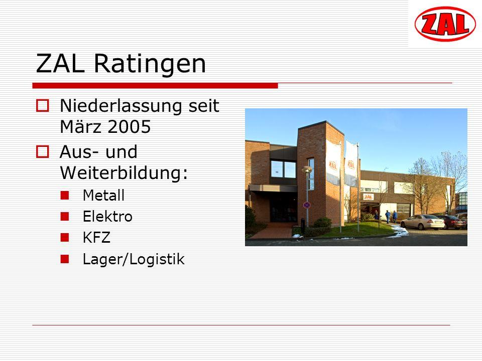 ZAL Ratingen Niederlassung seit März 2005 Aus- und Weiterbildung: