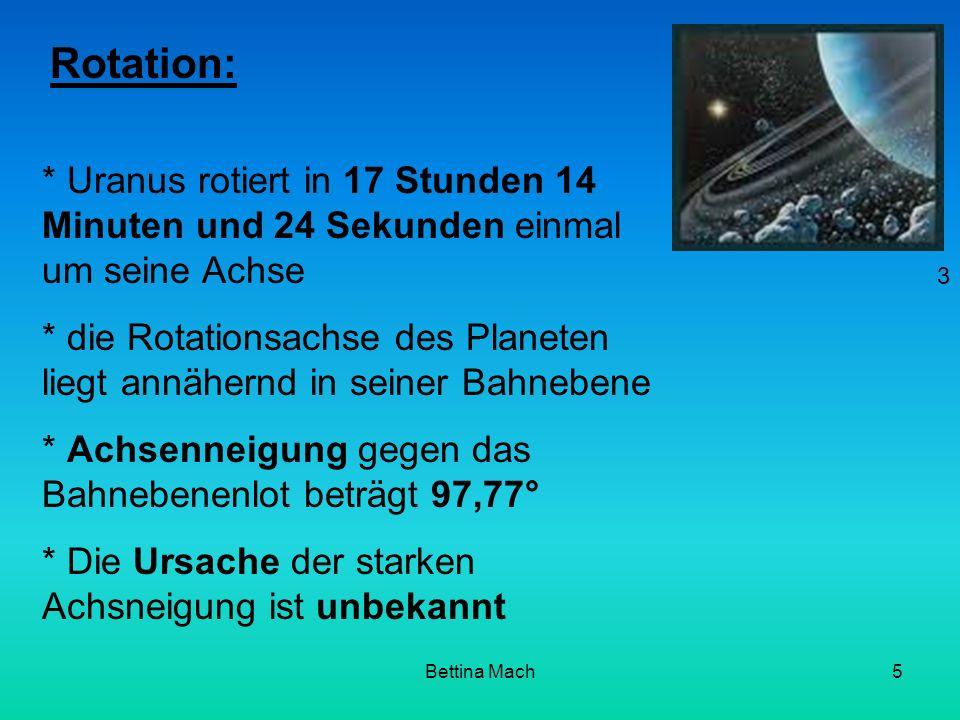 Rotation: * Uranus rotiert in 17 Stunden 14 Minuten und 24 Sekunden einmal um seine Achse.