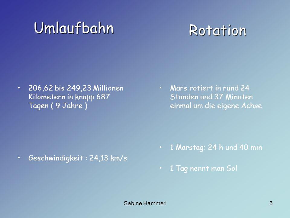 Umlaufbahn Rotation. 206,62 bis 249,23 Millionen Kilometern in knapp 687 Tagen ( 9 Jahre ) Geschwindigkeit : 24,13 km/s.