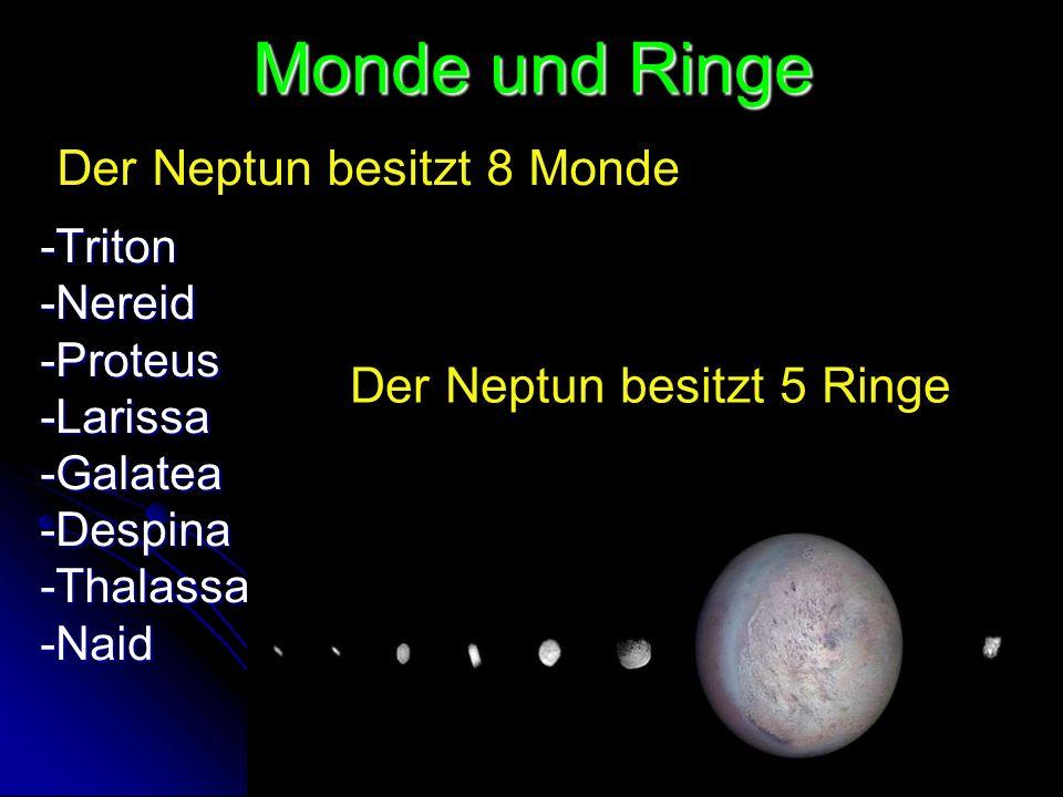 Monde und Ringe Der Neptun besitzt 8 Monde Der Neptun besitzt 5 Ringe
